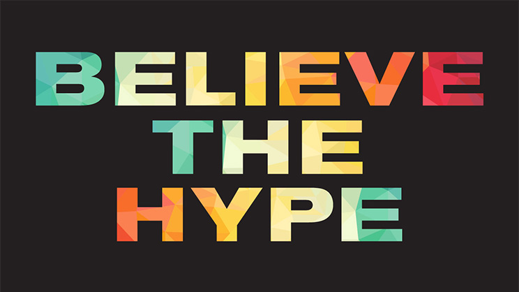 [Image: BelievetheHype%402x.jpg]